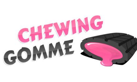 Edito #15 Et ce sera Chewing Gomme !