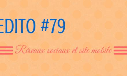 Edito #79 : Médias sociaux et Site mobile