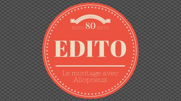 Edito #80 : Quid du montage avec Allopneus