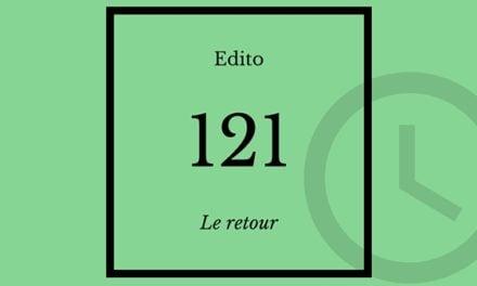 Edito #121 : le retour