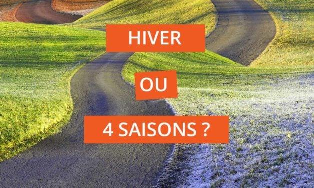 Hiver ou 4 saisons, que choisir ?
